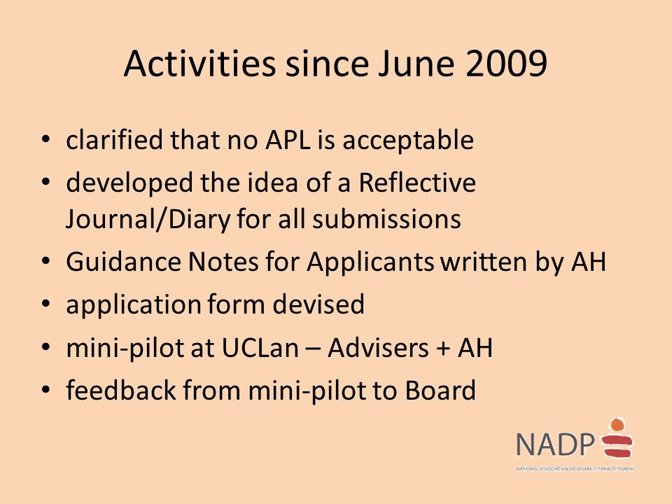 Activities since June 2009 clarified that no APL is acceptable developed the idea of a Reflective Journal/Diary for all submissions Guidance Notes for