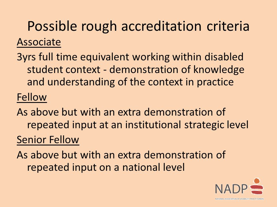 Possible rough accreditation criteria Associate 3yrs full time equivalent working within disabled student context - demonstration of knowledge and und