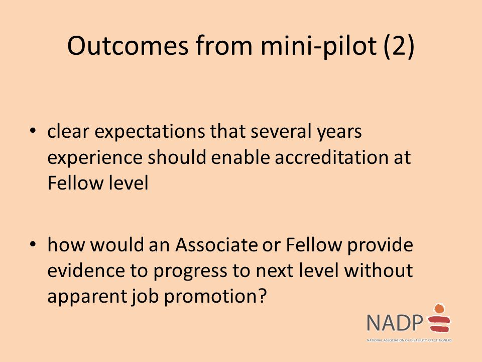 Outcomes from mini-pilot (2) clear expectations that several years experience should enable accreditation at Fellow level how would an Associate or Fe