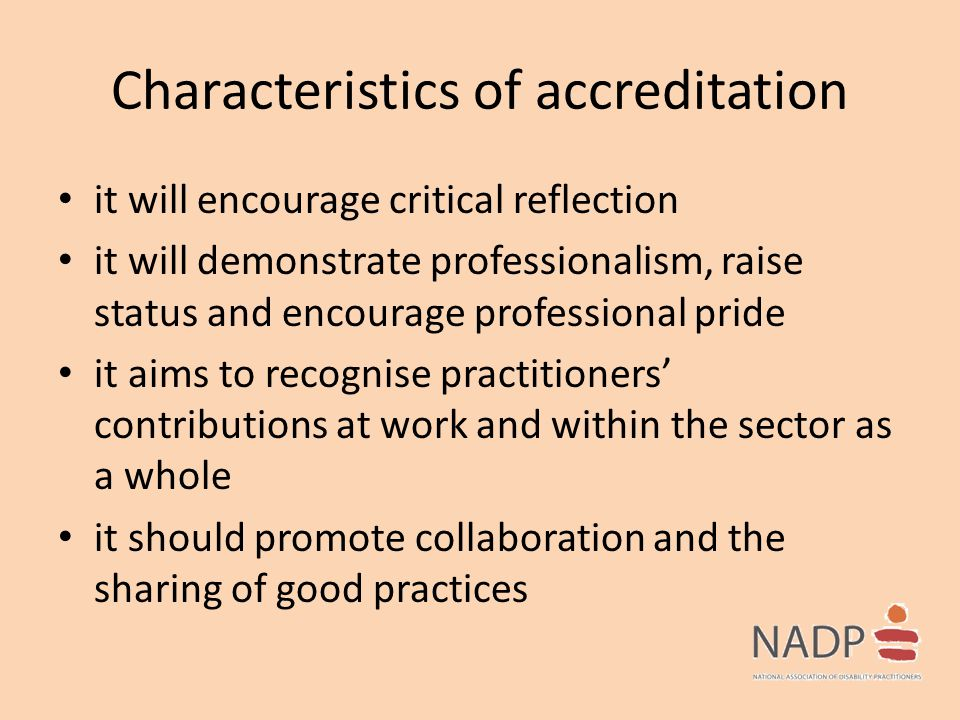 Characteristics of accreditation it will encourage critical reflection it will demonstrate professionalism, raise status and encourage professional pr