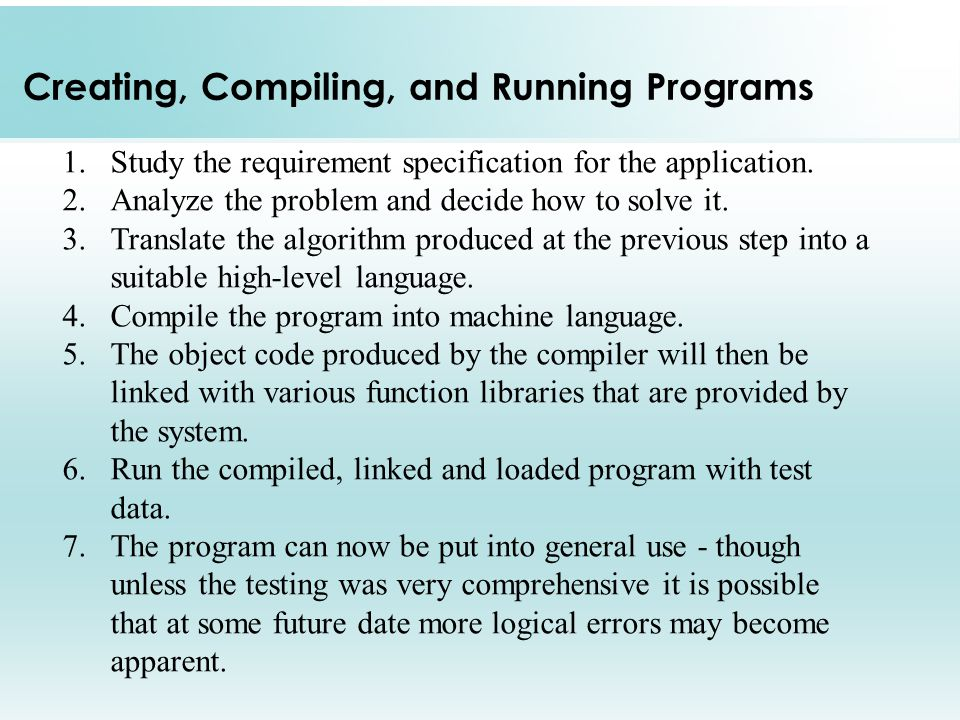 Creating, Compiling, and Running Programs 1.Study the requirement specification for the application.