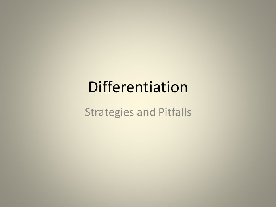 Differentiation Strategies and Pitfalls