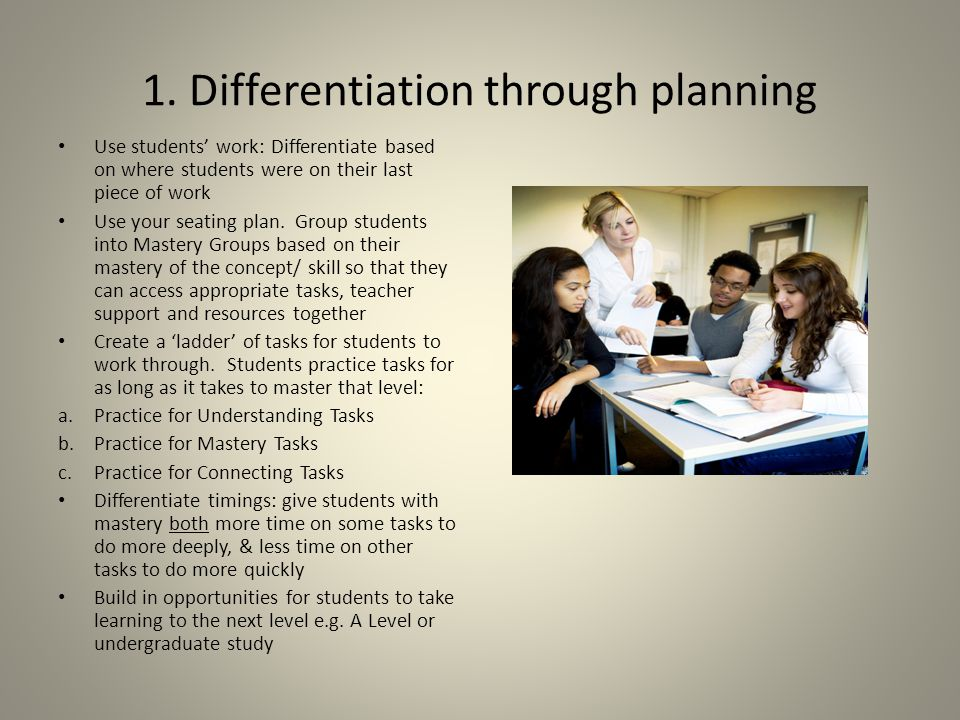 1. Differentiation through planning Use students' work: Differentiate based on where students were on their last piece of work Use your seating plan.