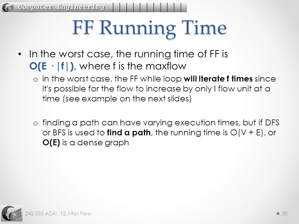 242-535 ADA: 12. Max Flow30 In the worst case, the running time of FF is O(E · |f|), where f is the maxflow o in the worst case, the FF while loop wil