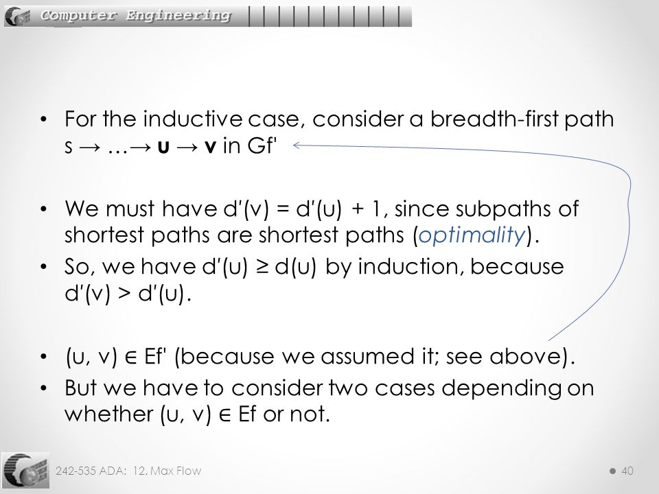 242-535 ADA: 12. Max Flow40 For the inductive case, consider a breadth-first path s → …→ u → v in Gf' We must have d′(v) = d′(u) + 1, since subpaths o