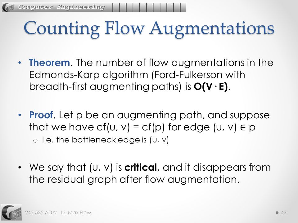 242-535 ADA: 12. Max Flow43 Theorem. The number of flow augmentations in the Edmonds-Karp algorithm (Ford-Fulkerson with breadth-first augmenting path