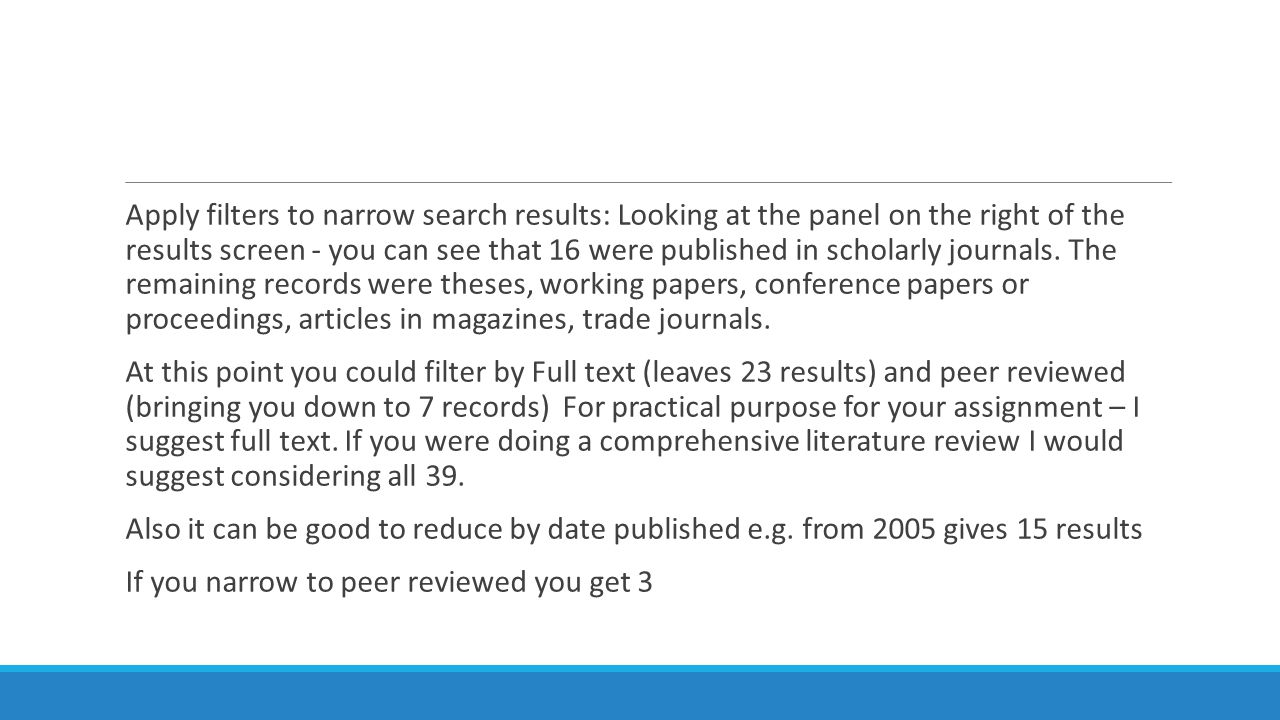 Apply filters to narrow search results: Looking at the panel on the right of the results screen - you can see that 16 were published in scholarly journals.