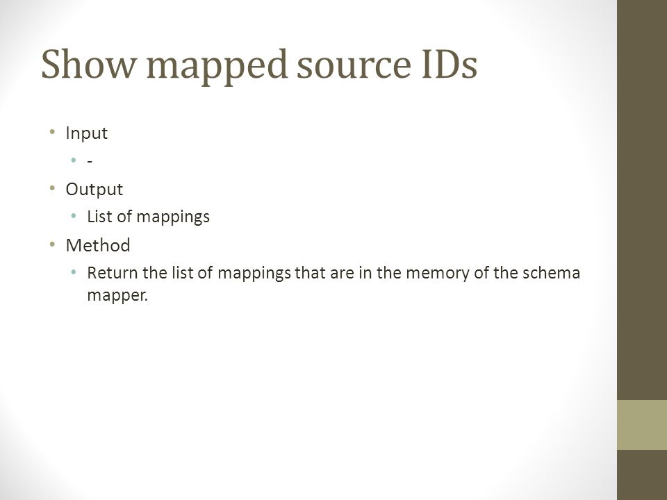Show mapped source IDs Input - Output List of mappings Method Return the list of mappings that are in the memory of the schema mapper.
