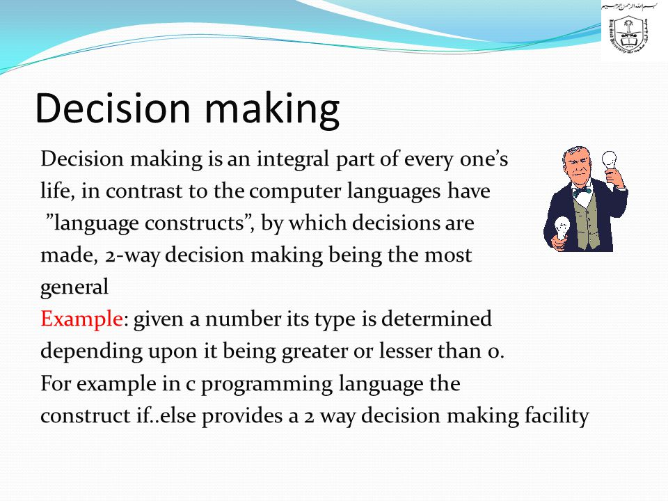 """Decision making Decision making is an integral part of every one's life, in contrast to the computer languages have """"language constructs"""", by which de"""