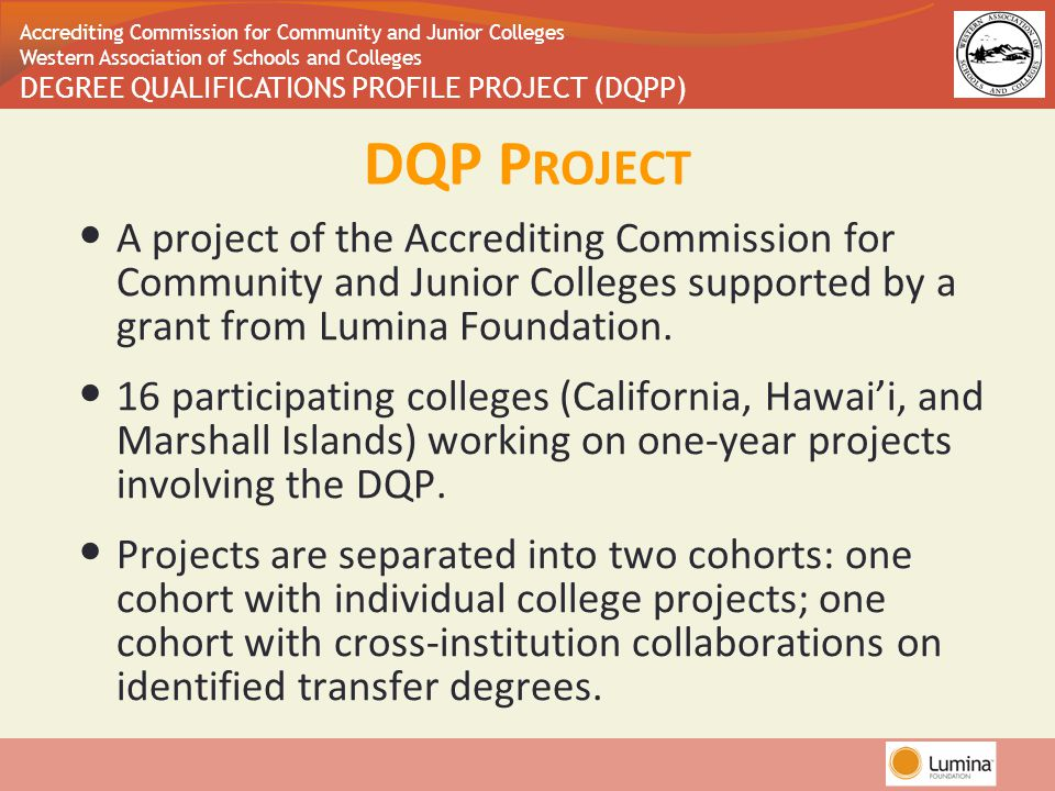 Accrediting Commission for Community and Junior Colleges Western Association of Schools and Colleges DEGREE QUALIFICATIONS PROFILE PROJECT (DQPP) DQP