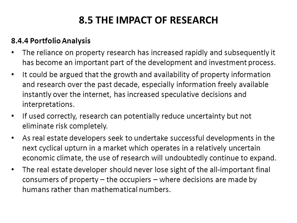 8.5 THE IMPACT OF RESEARCH 8.4.4 Portfolio Analysis The reliance on property research has increased rapidly and subsequently it has become an importan