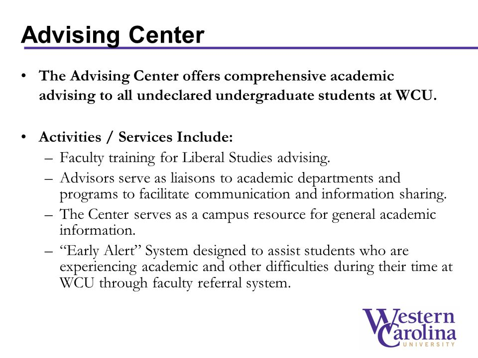 The Advising Center offers comprehensive academic advising to all undeclared undergraduate students at WCU.