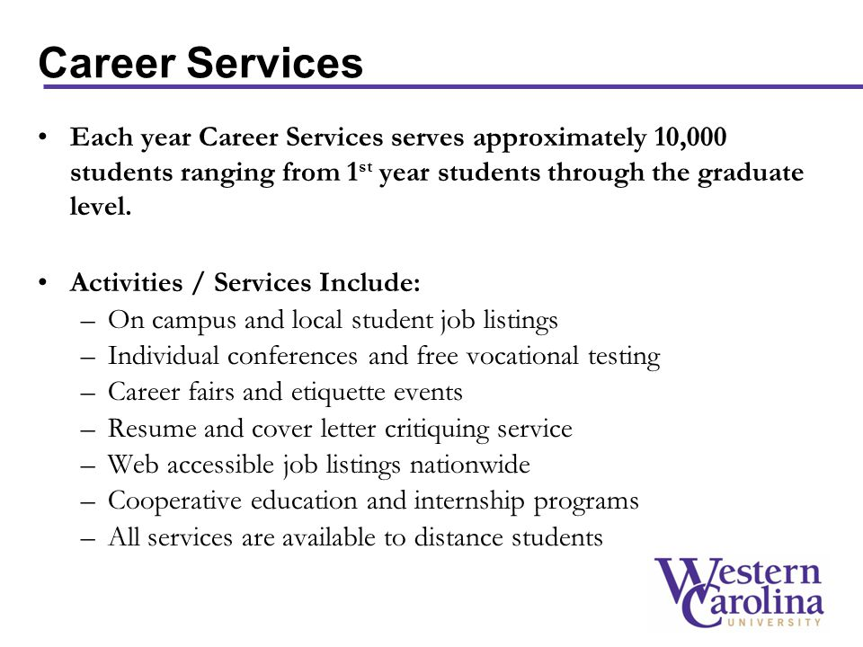 Each year Career Services serves approximately 10,000 students ranging from 1 st year students through the graduate level.
