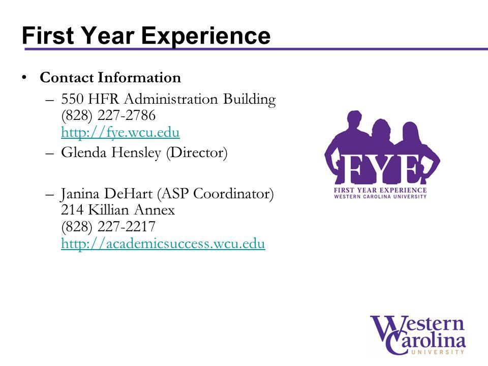 First Year Experience Contact Information –550 HFR Administration Building (828) 227-2786 http://fye.wcu.edu http://fye.wcu.edu –Glenda Hensley (Director) –Janina DeHart (ASP Coordinator) 214 Killian Annex (828) 227-2217 http://academicsuccess.wcu.edu http://academicsuccess.wcu.edu