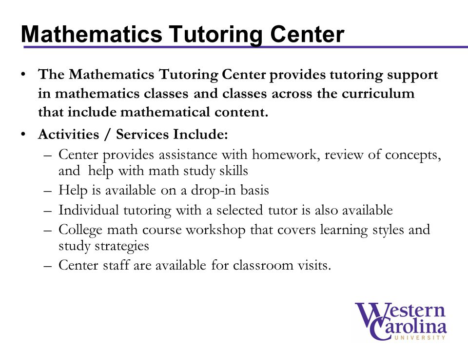 The Mathematics Tutoring Center provides tutoring support in mathematics classes and classes across the curriculum that include mathematical content.