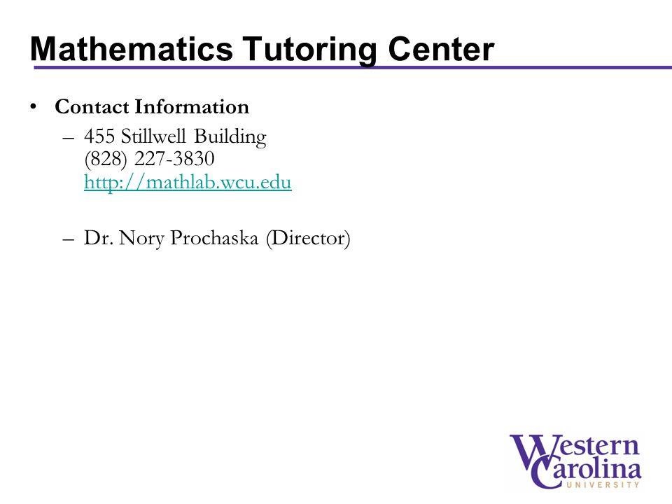 Mathematics Tutoring Center Contact Information –455 Stillwell Building (828) 227-3830 http://mathlab.wcu.edu http://mathlab.wcu.edu –Dr. Nory Prochas