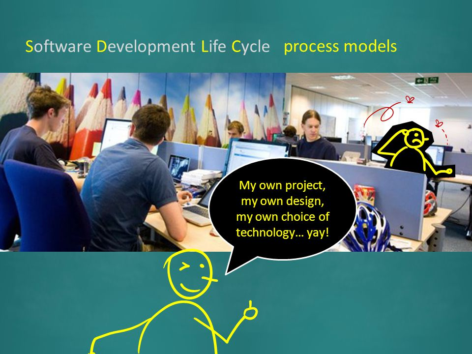 modelsprocesses Software Development Life Cycle My own project, my own design, my own choice of technology… yay!