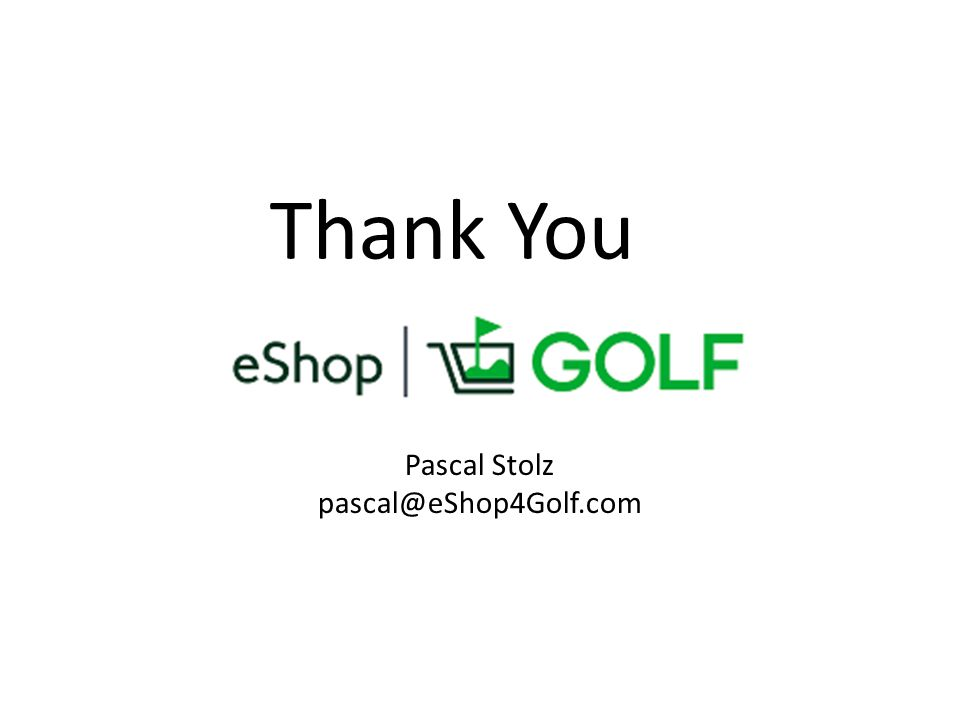 Pascal Stolz pascal@eShop4Golf.com Thank You