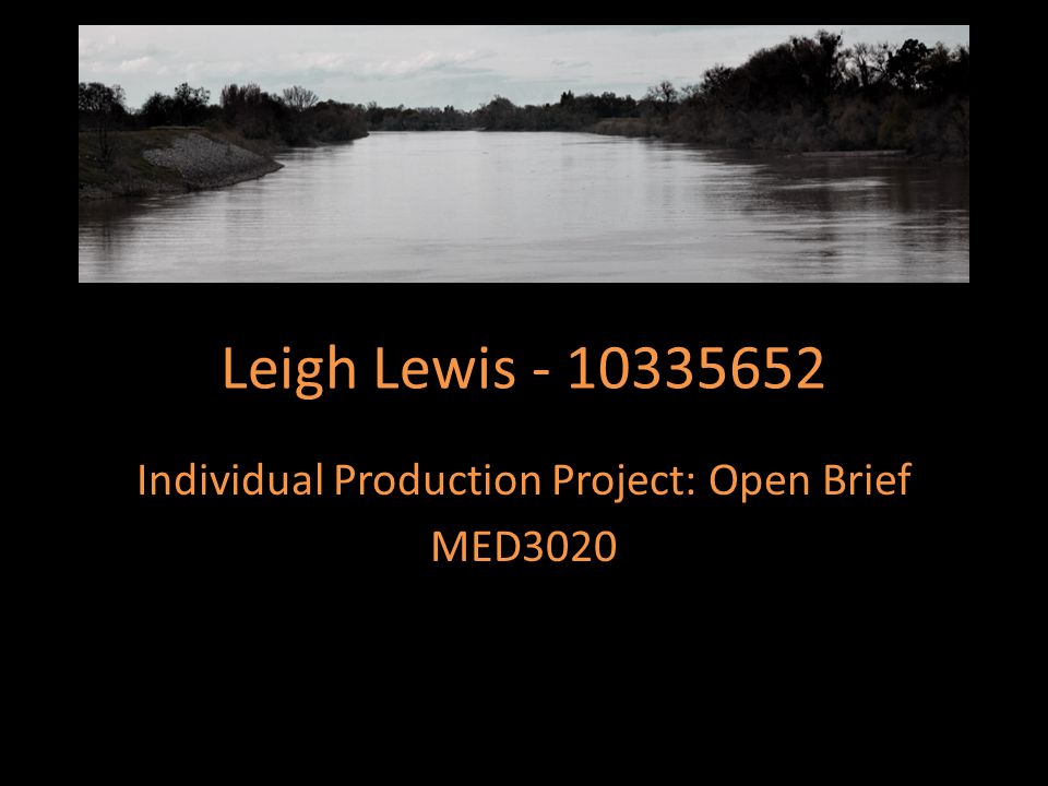 Leigh Lewis - 10335652 Individual Production Project: Open Brief MED3020
