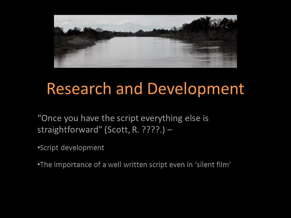 """Research and Development """"Once you have the script everything else is straightforward"""" (Scott, R. ????.) – Script development The importance of a well"""