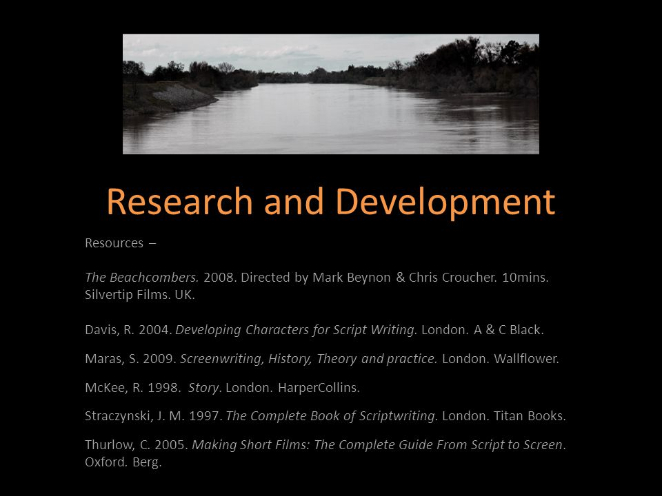 Research and Development Resources – The Beachcombers. 2008. Directed by Mark Beynon & Chris Croucher. 10mins. Silvertip Films. UK. Davis, R. 2004. De
