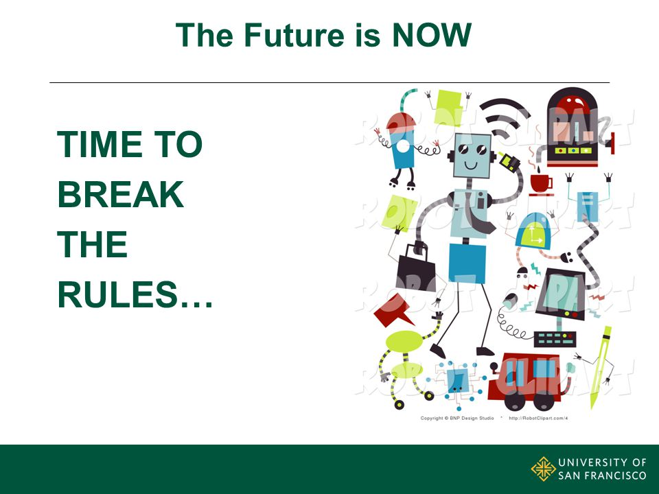 The Future is NOW TIME TO BREAK THE RULES…