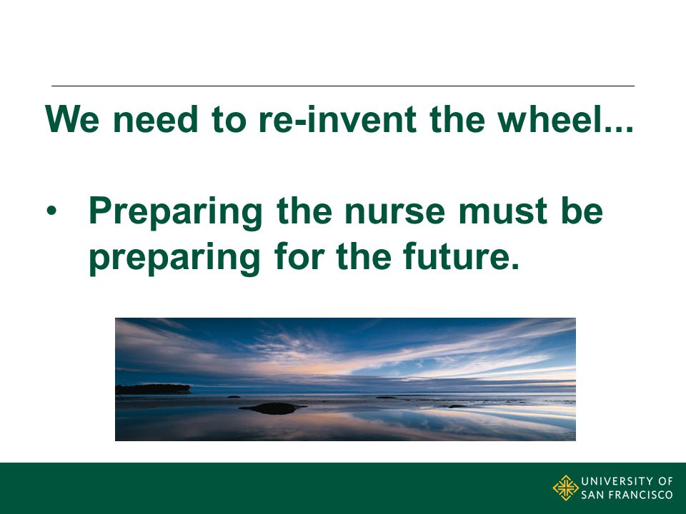 We need to re-invent the wheel... Preparing the nurse must be preparing for the future.