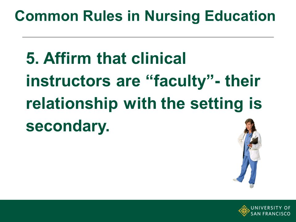"""5. Affirm that clinical instructors are """"faculty""""- their relationship with the setting is secondary. Common Rules in Nursing Education"""
