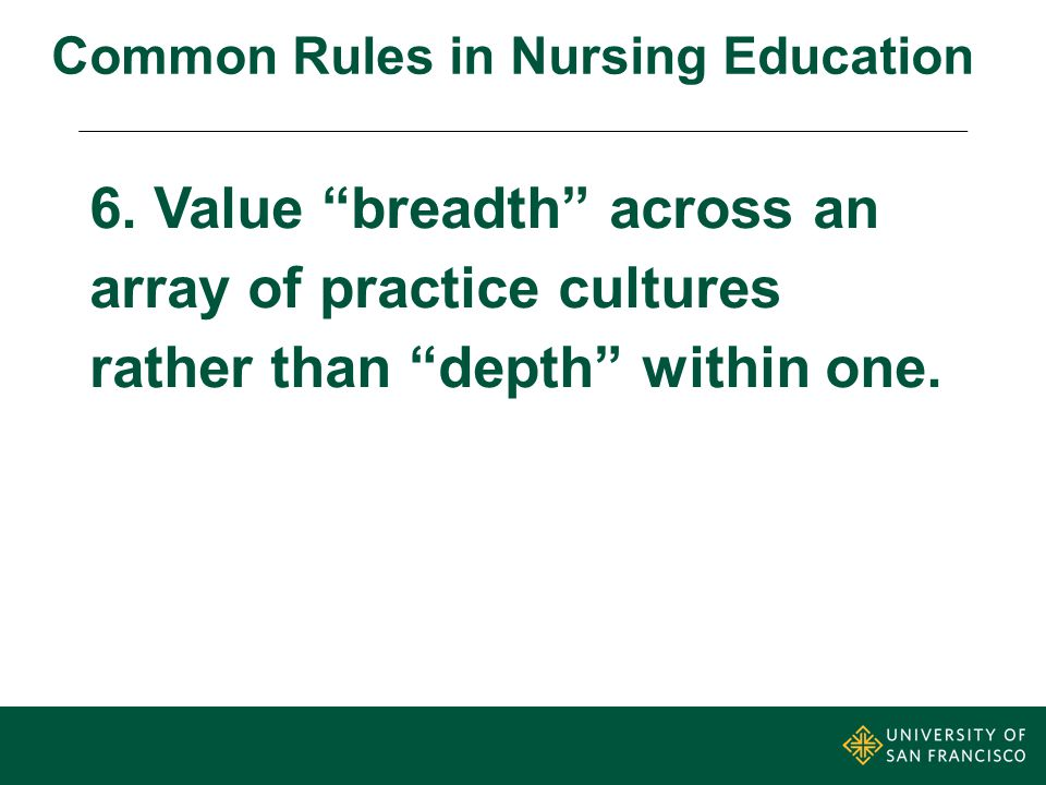 6. Value breadth across an array of practice cultures rather than depth within one.