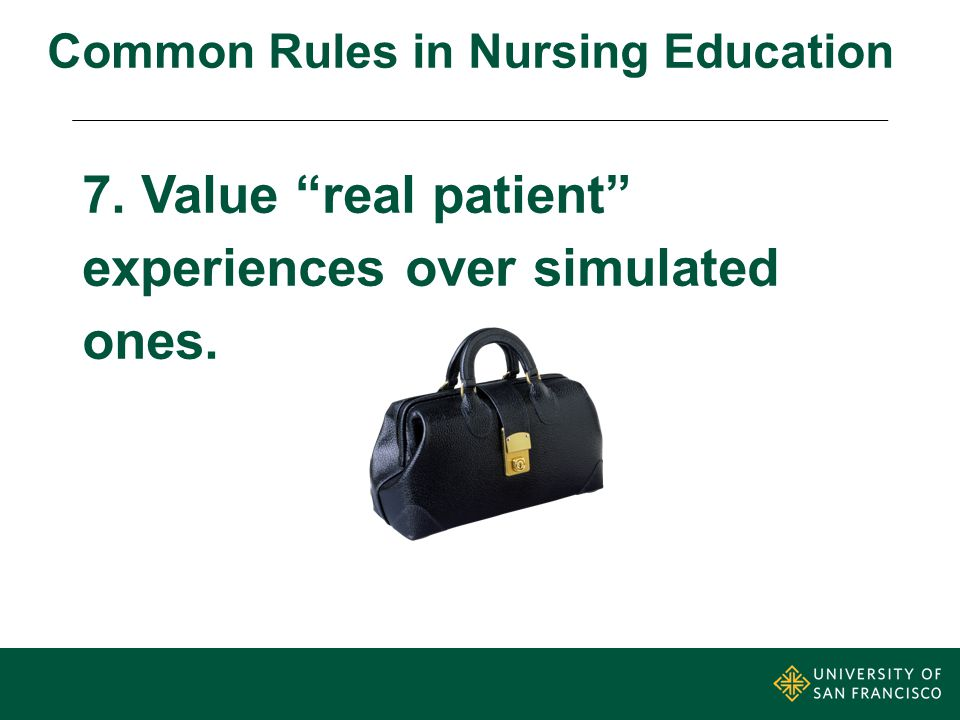 7. Value real patient experiences over simulated ones. Common Rules in Nursing Education