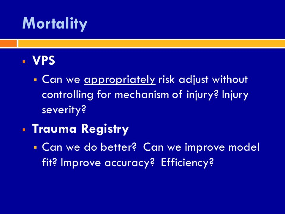 Mortality  VPS  Can we appropriately risk adjust without controlling for mechanism of injury.