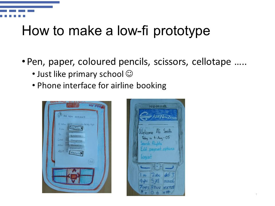 How to make a low-fi prototype Pen, paper, coloured pencils, scissors, cellotape …..