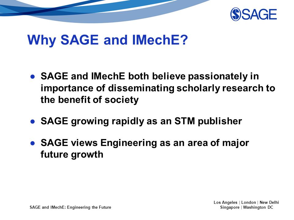 SAGE and IMechE: Engineering the Future Los Angeles | London | New Delhi Singapore | Washington DC Why SAGE and IMechE.