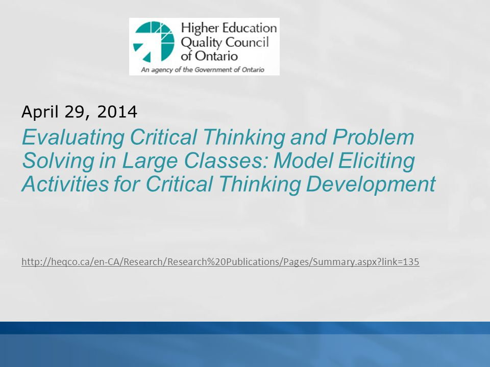 April 29, 2014 Evaluating Critical Thinking and Problem Solving in Large Classes: Model Eliciting Activities for Critical Thinking Development http://