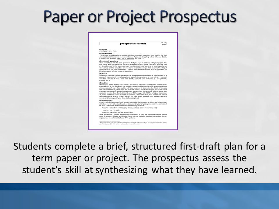 Students complete a brief, structured first-draft plan for a term paper or project. The prospectus assess the student's skill at synthesizing what the