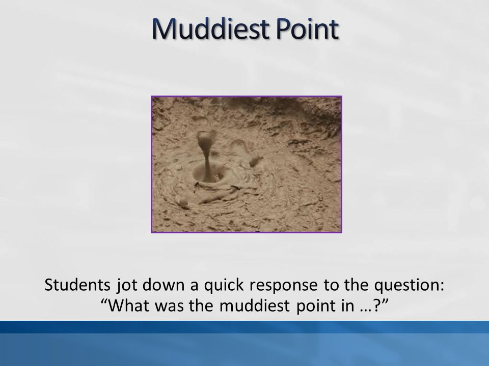 """Students jot down a quick response to the question: """"What was the muddiest point in …?"""""""