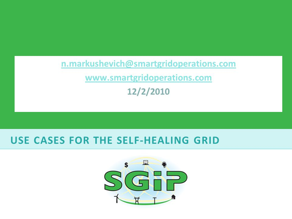 USE CASES FOR THE SELF-HEALING GRID n.markushevich@smartgridoperations.com www.smartgridoperations.com 12/2/2010