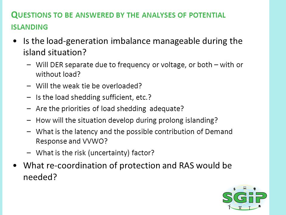 Q UESTIONS TO BE ANSWERED BY THE ANALYSES OF POTENTIAL ISLANDING Is the load-generation imbalance manageable during the island situation.
