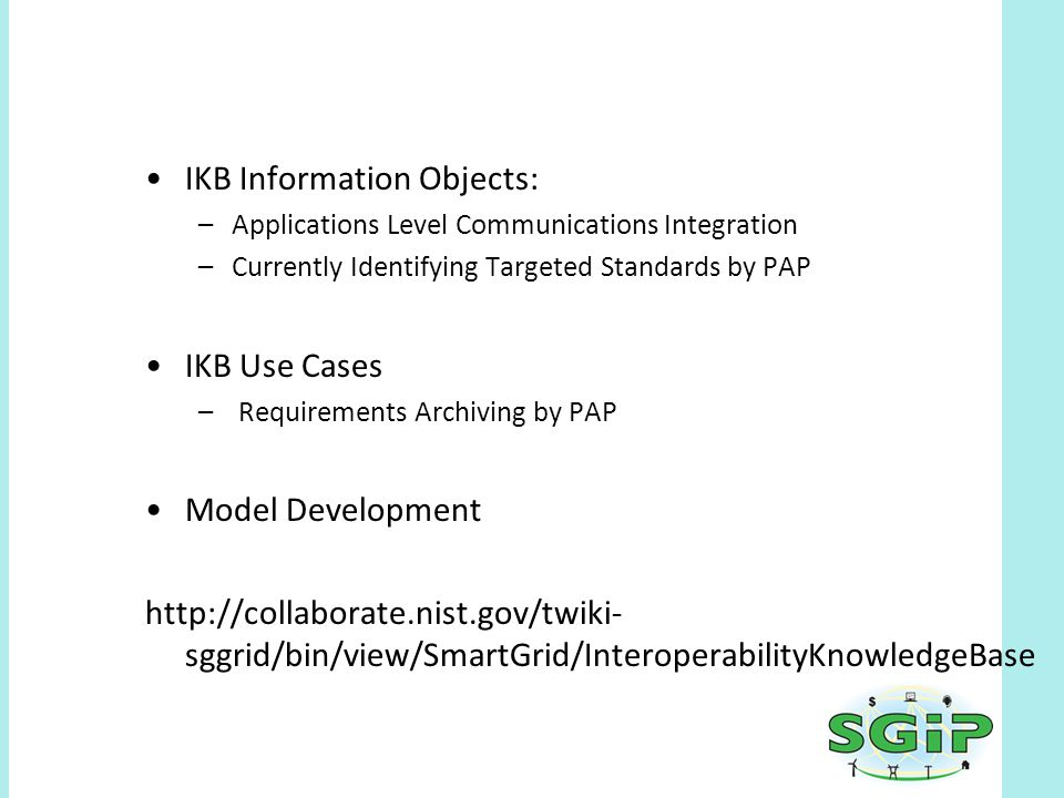 IKB Information Objects: –Applications Level Communications Integration –Currently Identifying Targeted Standards by PAP IKB Use Cases – Requirements