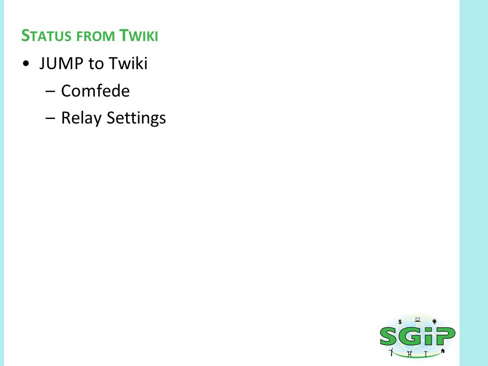 JUMP to Twiki –Comfede –Relay Settings S TATUS FROM T WIKI