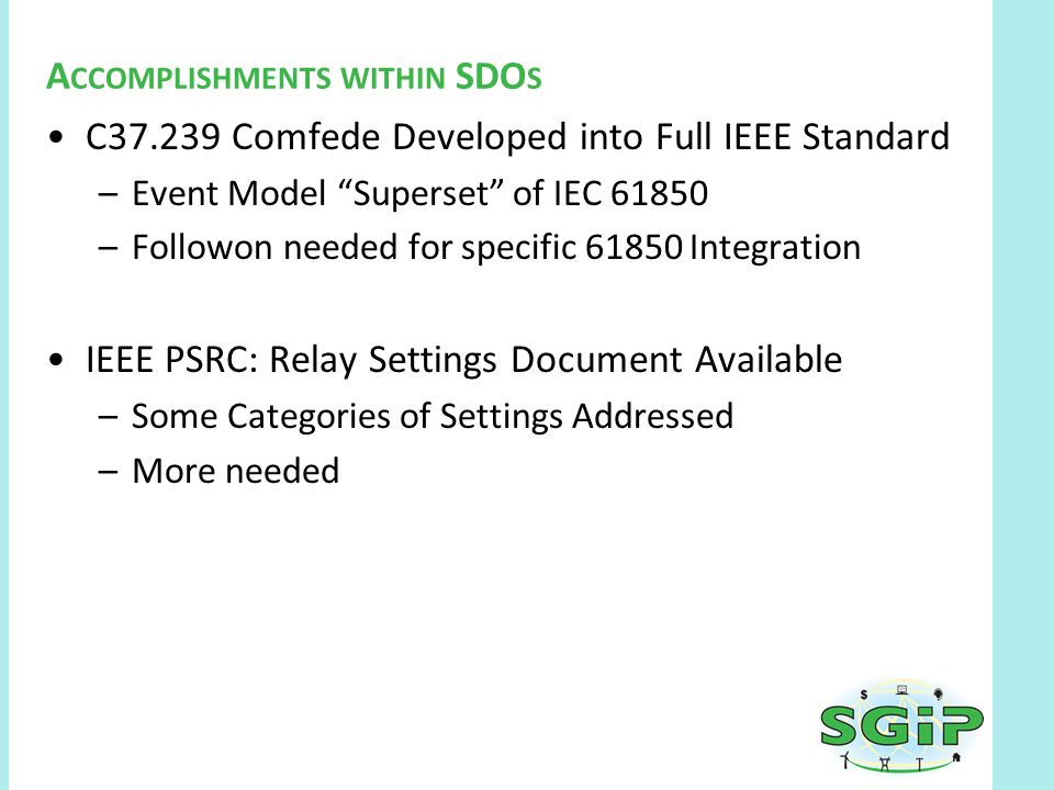 """C37.239 Comfede Developed into Full IEEE Standard –Event Model """"Superset"""" of IEC 61850 –Followon needed for specific 61850 Integration IEEE PSRC: Rela"""