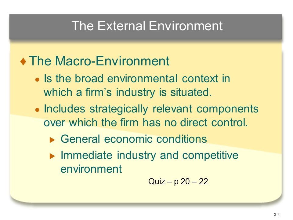 3–43–4 The External Environment ♦ ♦The Macro-Environment ● ● Is the broad environmental context in which a firm's industry is situated.