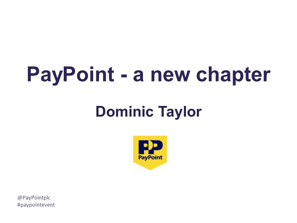 PayPoint - a new chapter Dominic Taylor @PayPointplc #paypointevent