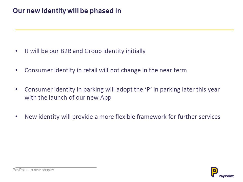 Our new identity will be phased in It will be our B2B and Group identity initially Consumer identity in retail will not change in the near term Consum