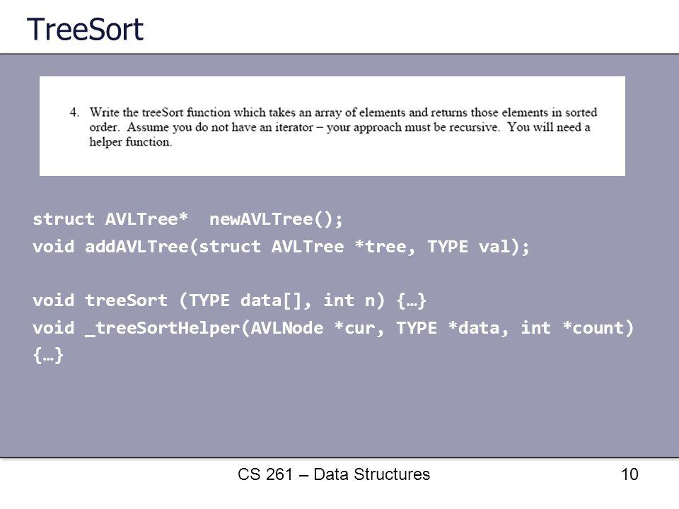 TreeSort struct AVLTree* newAVLTree(); void addAVLTree(struct AVLTree *tree, TYPE val); void treeSort (TYPE data[], int n) {…} void _treeSortHelper(AV