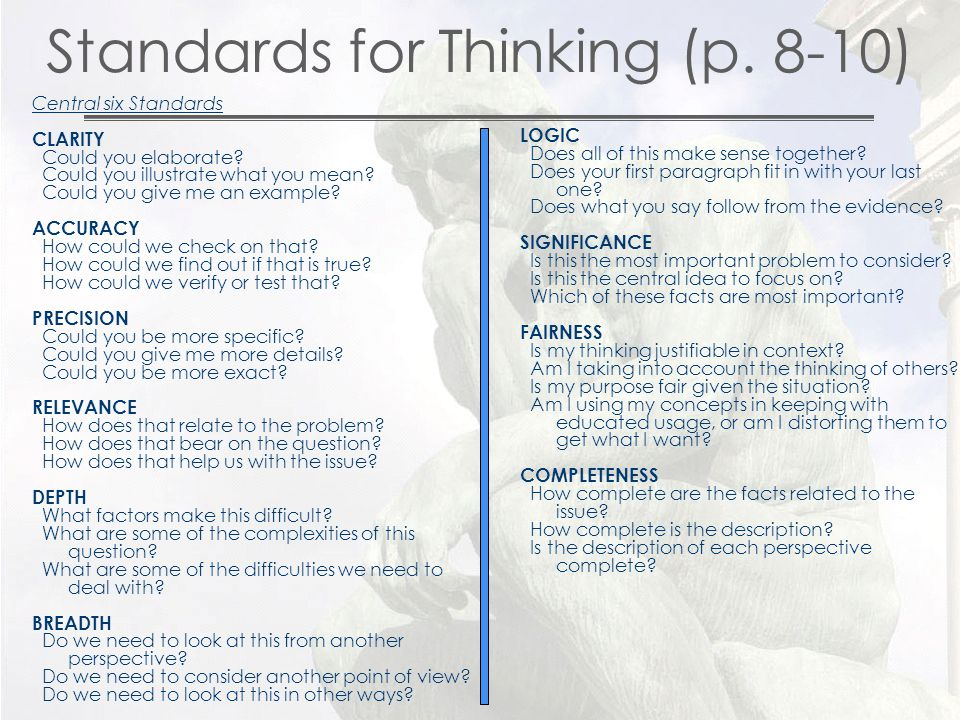 Standards for Thinking (p. 8-10) Central six Standards CLARITY Could you elaborate.