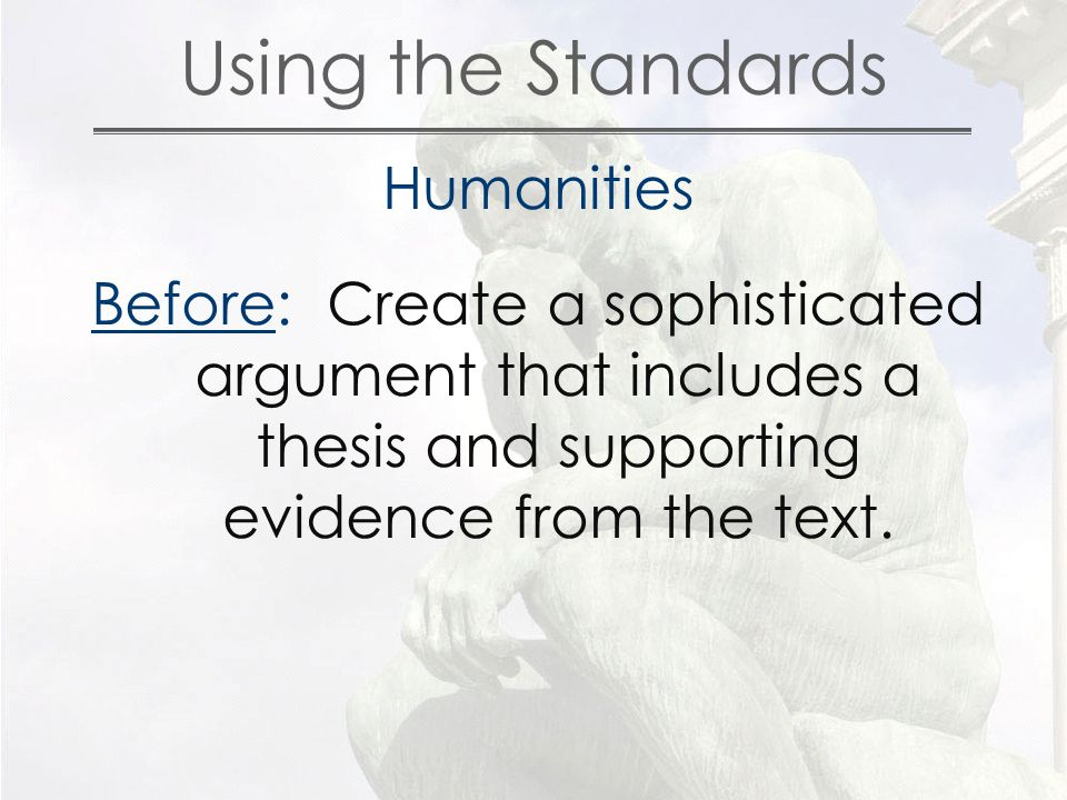 Using the Standards Humanities Before: Create a sophisticated argument that includes a thesis and supporting evidence from the text.