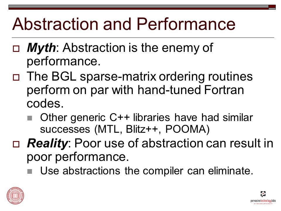 Abstraction and Performance  Myth: Abstraction is the enemy of performance.