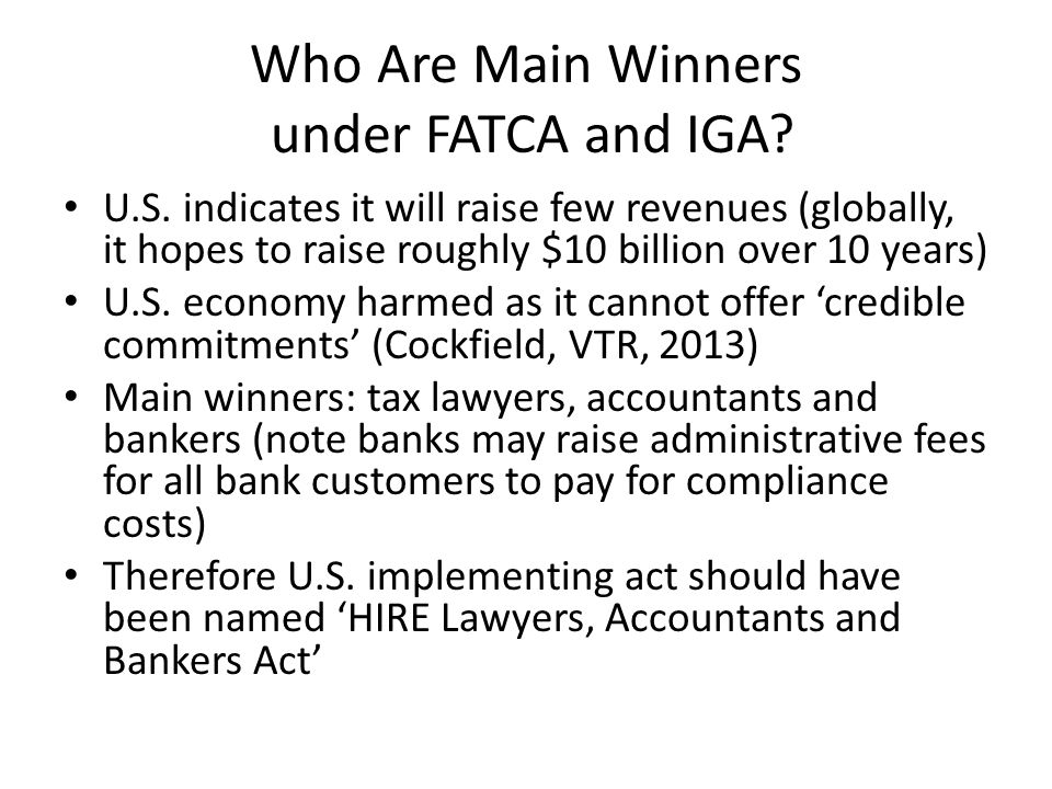 Who Are Main Winners under FATCA and IGA? U.S. indicates it will raise few revenues (globally, it hopes to raise roughly $10 billion over 10 years) U.