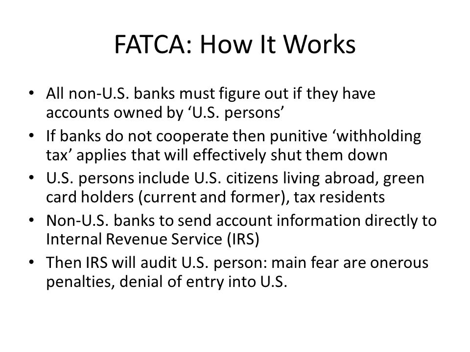 FATCA: How It Works All non-U.S.banks must figure out if they have accounts owned by 'U.S.